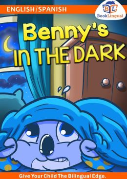 Bilingual Benny's In the Dark – Learn Spanish for Kids, English/Spanish Book
