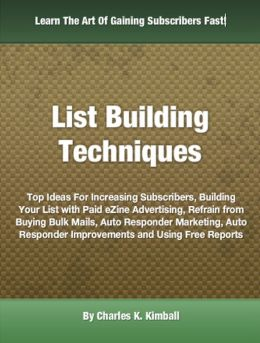 List Building Techniques: Top Ideas For Increasing Subscribers, Building Your List with Paid eZine Advertising, Refrain from Buying Bulk Mails, Auto Responder Marketing, Auto Responder Improvements and Using Free Reports