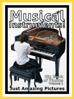 Just Musical Instrument Photos! Big Book of Photographs & Pictures of Musical Instruments, Vol. 1