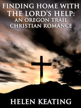 Finding Home With The Lord's Help: An Oregon Trail Christian Romance Short Story