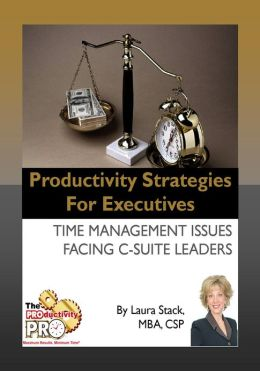 Productivity Strategies for Executives - Time Management Issues Facing C-Suite Leaders