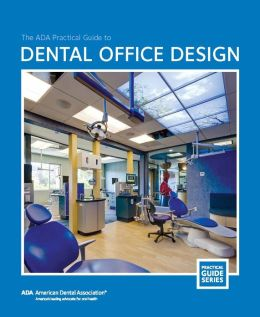 The ADA Practical Guide to Dental Office Design
