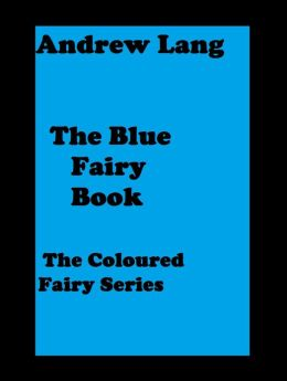 The Blue Fairy Book ( error free transcription and footnotes) Andrew Lang