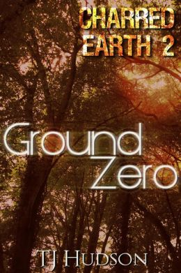 Ground Zero (Charred Earth, #2)