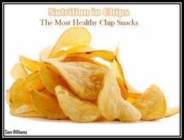 Nutrition in Chips: The Most Healthy Chip Snacks