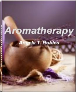 Aromatherapy: Take Charge of Your Health With This Eye-Opening Guide On Aromatherapy Oil, Aromatherapy Massage, Aromatherapy Diffuser, Aromatherapy Candles, Aromatherapy Recipes and More