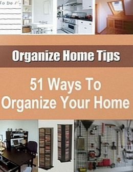 51 Ways to Organize Your Home