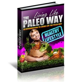 Living Life The Paleo Way: A Beginners Guide That Will Help You Change Your Life By Living Life The Paleo Way! AAA+++