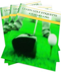 Learn Golf Etiquette & Play Like A Pro: Strategies & Techniques To Play Like A Pro Golfer! AAA+++