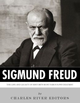 Sigmund Freud: The Life and Legacy of History's Most Famous Psychiatrist