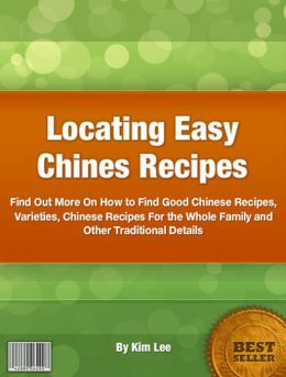 Locating Easy Chines Recipes: Find Out More On How to Find Good Chinese Recipes, Varieties, Chinese Recipes For the Whole Family and Other Traditional Details