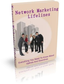 Maximize Your Business And Income - Network Marketing Lifelines - Everything You Need To Know About Uplines And Downlines