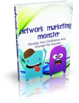 Network Marketing Monster - Develop Your Confidence And Courage For Success