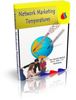 Network Marketing Temperatures - The Secrets Behind Warm And Cool Marketing