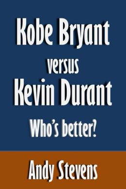 Kobe Bryant versus Kevin Durant: Who's better? [Article]
