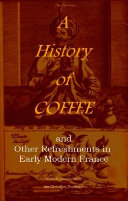 A History of Coffee and Other Refreshments in Early Modern France