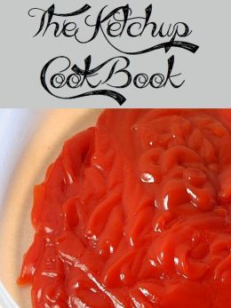 The Ketchup Cookbook (916 Recipes)