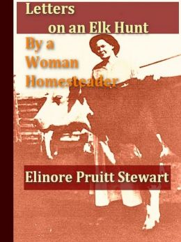 Letters on an Ek Hunt, And, Letters of a Woman Homesteader