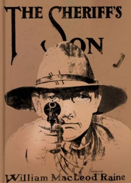 The Sheriff's Son: A Western Classic By William MacLeod Raine! AAA+++
