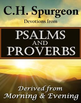 C.H. Spurgeon Devotions from Psalms and Proverbs: Derived from Morning & Evening