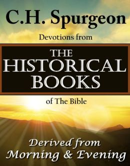 C.H. Spurgeon Devotions from the Historical Books of the Bible: Derived from Morning & Evening