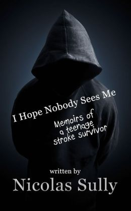 I Hope Nobody Sees Me, Memoirs of a Teenage Stroke Survivor