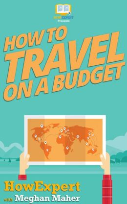How To Travel on a Budget - Your Step-By-Step Guide To Traveling on a Budget