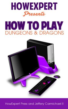 How To Play Dungeons and Dragons For Beginners - Your Step-By-Step Guide To Playing Dungeons and Dragons For Beginners