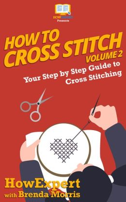 How To Cross Stitch - Your Step-By-Step Guide To Cross Stitching