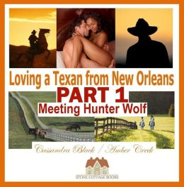 Loving a Texan from New Orleans, PART 1: Meeting Hunter Wolf