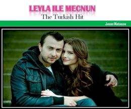 Leyla ile Mecnun: The Turkish Hit