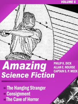 Amazing Science Fiction - Volume 6: The Hanging Stranger, Consignment, The Cave of Horror (Illustrated)