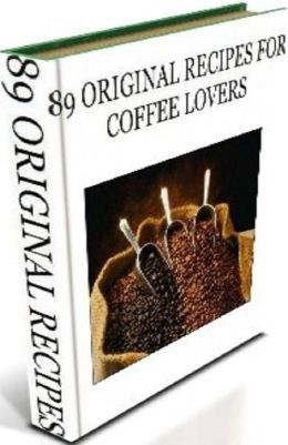 Beverages CookBook - 89 Coffee Recipes - Want to try something a bit different??