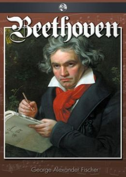 Beethoven: A Character Study! A Music, Biography, Non-fiction Classic By George Alexander Fischer! AAA+++