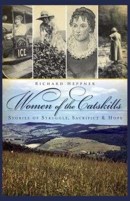 Women of the Catskills: Stories of Struggle, Sacrifice and Hope