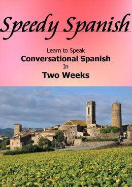 Speedy Spanish: Learn Conversational Spanish in Two Weeks