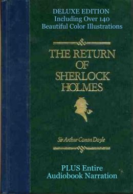 THE RETURN OF SHERLOCK HOLMES [Deluxe Edition] The Complete & Original Classic With Over 140 Beautiful Color Illustrations Plus BONUS Entire Audiobook