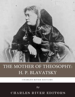 The Mother of Theosophy: The Life and Legacy of H.P. Blavatsky