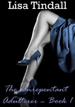 The Unrepentant Adulterer - Book 1