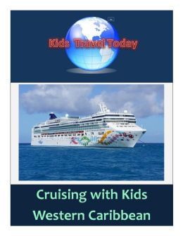 Kids Travel Today: Cruising with Kids, Western Caribbean