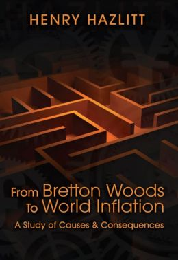 From Bretton Woods to World Inflation: A Study of Causes and Consequences