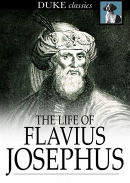 The Life of Flavius Josephus: An Autobiography Classic By Flavius Josephus! AAA+++