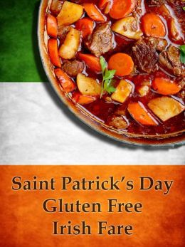 St. Patrick's Day Gluten Free Irish Fare: Recipes of Pub Favorites for the Holiday and Every Day