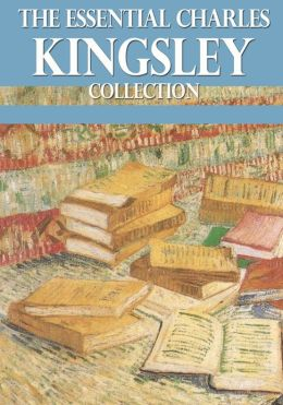 The Essential Charles Kingsley Collection