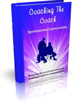 Coaching The Coach - Spontaneous Conversation - Marketing the Art Of conversational Speaking & Improve Communication