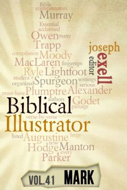 The Biblical Illustrator - Vol. 41 - Pastoral Commentary on Mark
