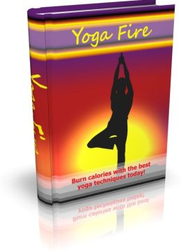 Yoga Fire - Burn Calories With The Best Yoga Techniques Today!