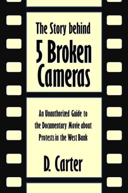 The Story behind 5 Broken Cameras: An Unauthorized Guide to the Documentary Movie about Protests in the West Bank [Article]