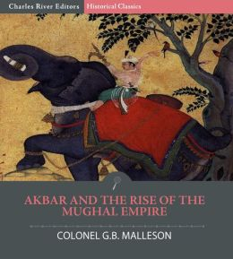 Akbar and the Rise of the Mughal Empire