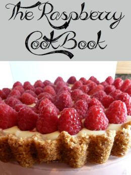 The Raspberry Cookbook (273 Recipes)